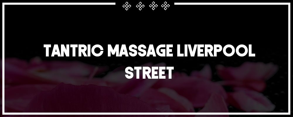 sexy tantric massage in liverpool street