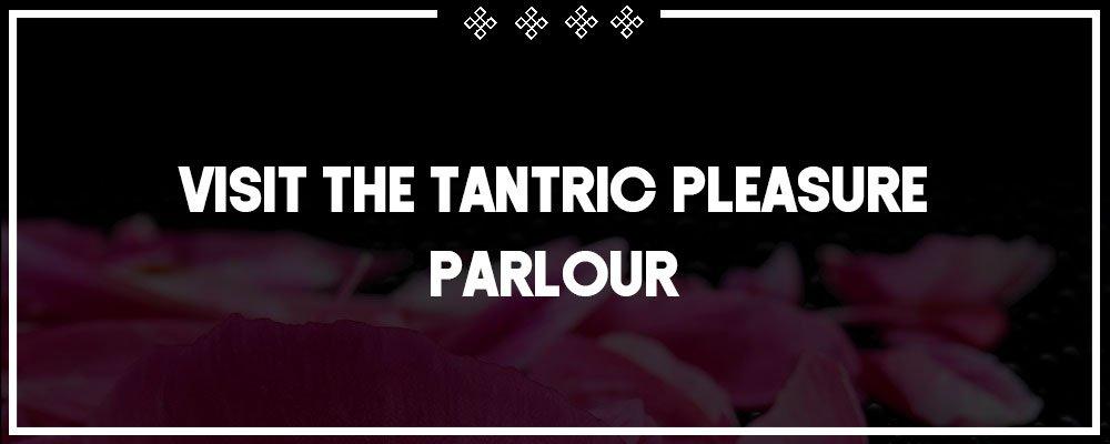 visit the tantric pleasure parlour