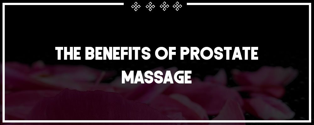 some of the benefits of prostate massage
