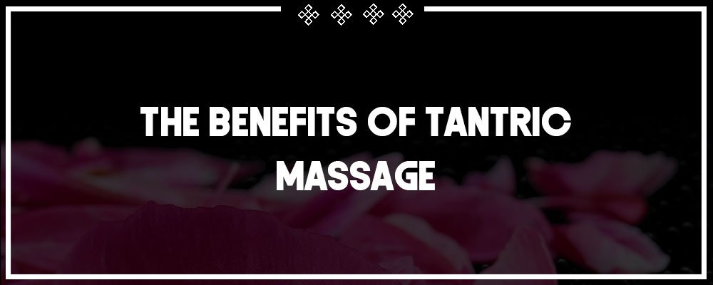 the benefits of tantric massage