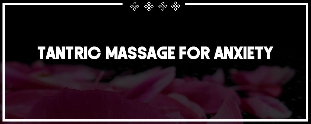 tantric massage for anxiety