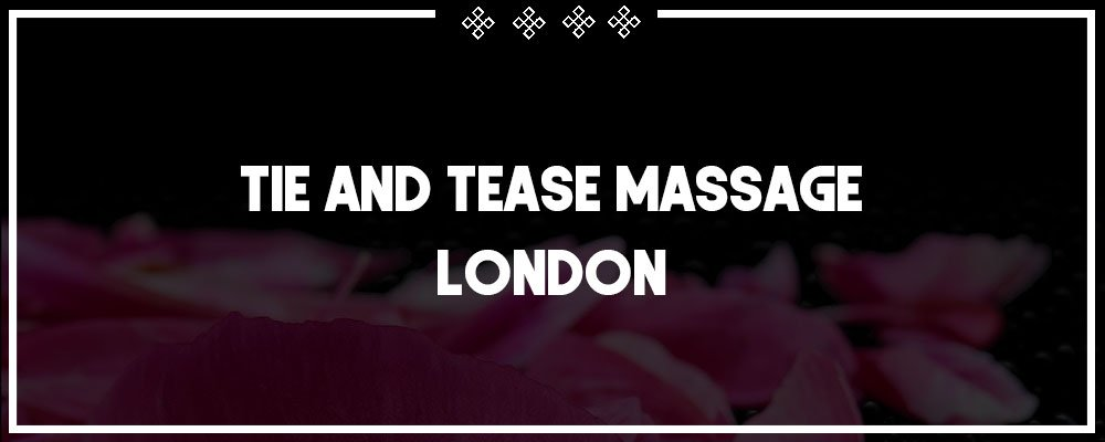 tie and tease massage in london