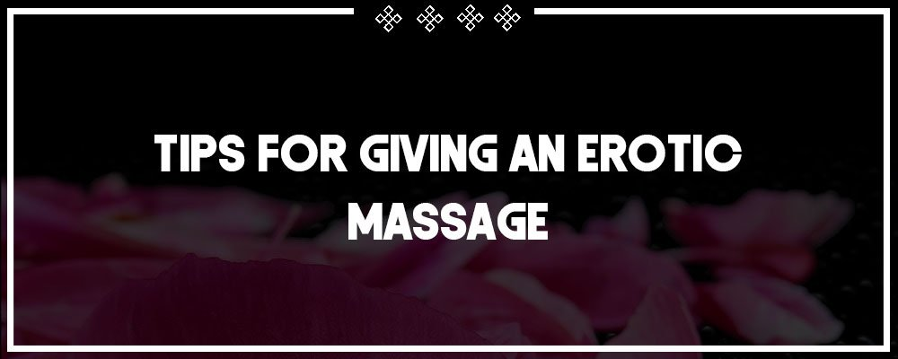 tips for giving an erotic massage