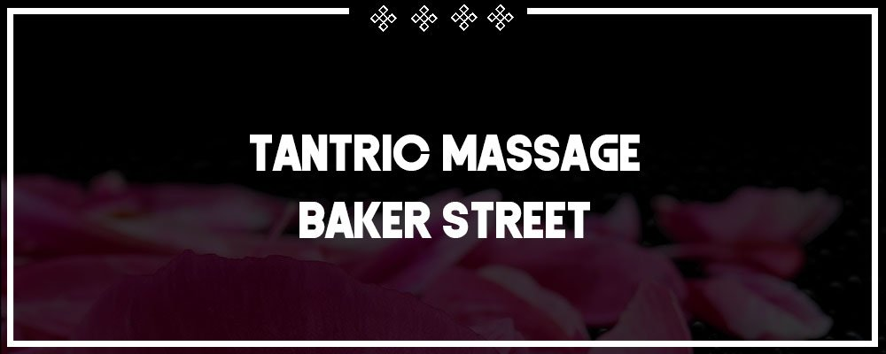 fancy a tantric massage in baker street w1