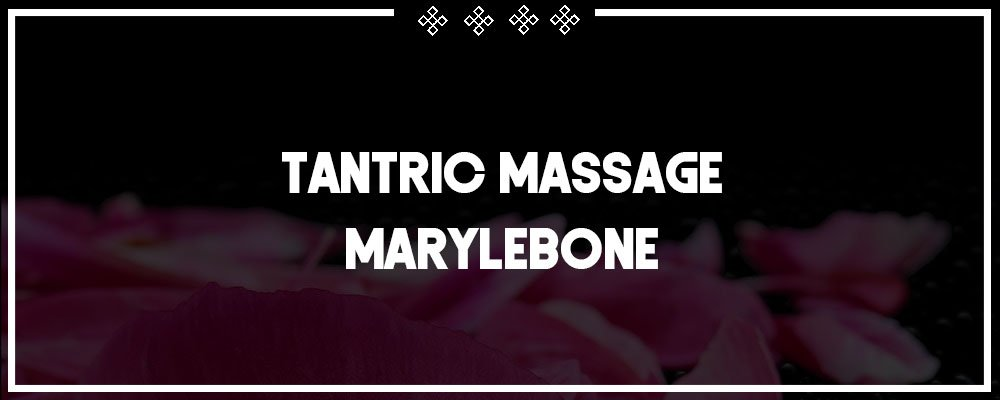 tantric massage marylebone