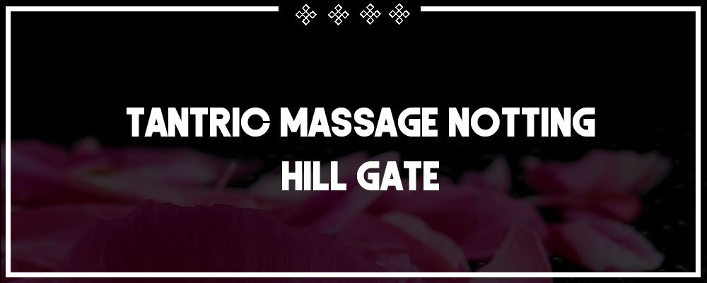 sexy tantric massage in notting hill gate