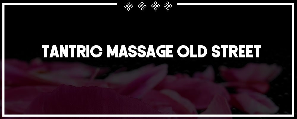 nude tantric massage in old street